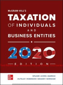 McGraw-Hill's Taxation of Individuals and Business Entities, 2020 Edition Brian Spilker and Benjamin Ayers and John Robinson and Edmund Outslay and Ronald Worsham and John Barrick and Connie Weaver   11 Edition  Solution manual