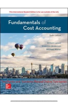 Fundamentals of Cost Accounting 6th Edition By William Lanen and Shannon Anderson and Michael Maher © 2020 Test Bank