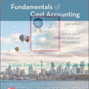 Fundamentals of Cost Accounting 6th Edition By William Lanen and Shannon Anderson and Michael Maher © 2020 Test Banks and  Solutions Manual