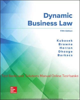 Dynamic Business Law 5th Edition By Nancy Kubasek and M. Neil Browne and Daniel Herron and Lucien Dhooge and Linda Barkacs and Andrea Giampetro-Meyer and Carrie Williamson © 2020 Test Banks and  Solutions Manual