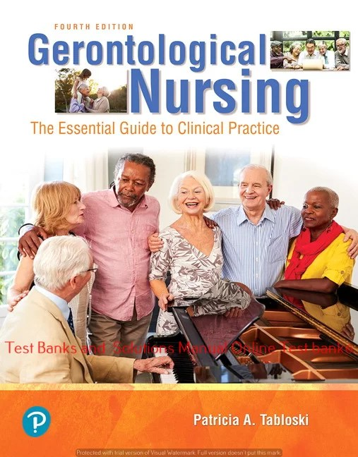 Gerontological Nursing , 4th Edition Patricia A. Tabloski ©2019 Test bank and  Solutions Manual