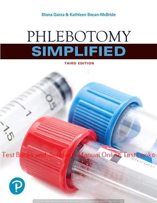 Phlebotomy Simplified, 3rd Edition Diana Garza, Kathleen Becan-McBride ©2019  Test bank and  Solutions Manual