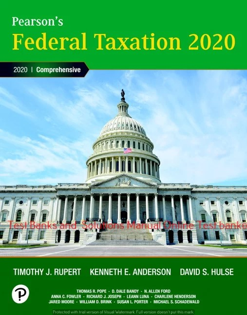 Pearson's Federal Taxation 2020 Corporations, Partnerships, Estates & Trusts 33rd Edition Timothy J. Rupert , Kenneth E. Anderson , David S. Hulse  Test bank and Solution manual