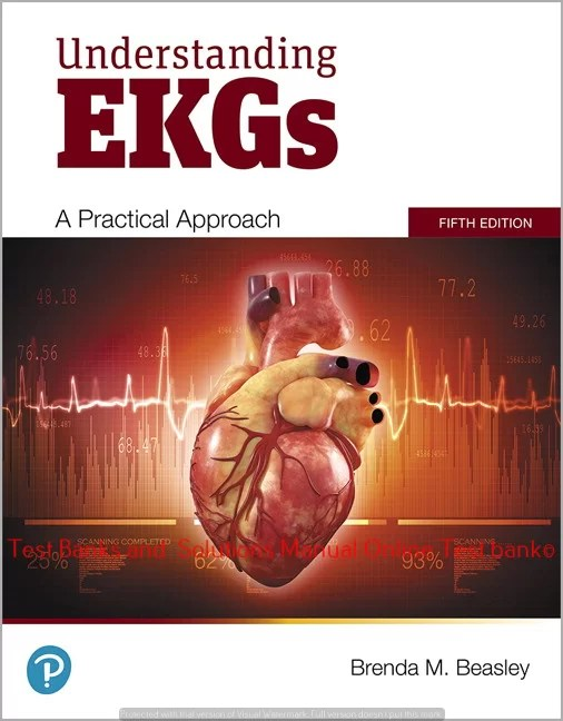 Understanding EKGs: A Practical Approach 5th Edition Brenda M. Beasley ©2020 Test bank and  Solutions Manual