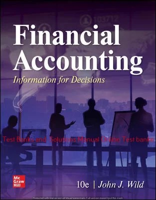 Financial Accounting: Information for Decisions 10th Edition By John Wild ©2021 Test bank and  Solutions Manual