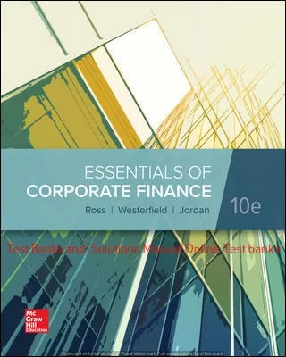 Essentials of Corporate Finance 10th Edition By Stephen Ross and Randolph Westerfield and Bradford Jordan  ©2020 Test bank and  Solutions Manual