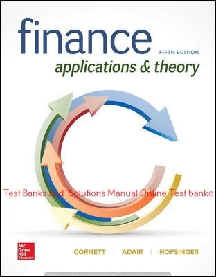 Finance: Applications and Theory 5th Edition By Marcia Cornett and Troy Adair and John Nofsinger  ©2020 Test bank and  Solutions Manual