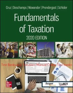 Fundamentals of Taxation 2020 Edition 13th Edition By Ana Cruz and Michael Deschamps and Frederick Niswander and Debra Prendergast and Dan Schisler ©2020 Test bank and  Solutions Manual