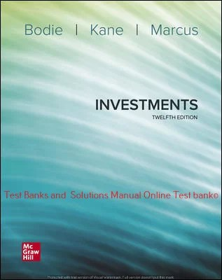 Investments 12th Edition By Zvi Bodie and Alex Kane and Alan Marcus ©2021 Test bank and  Solutions Manual