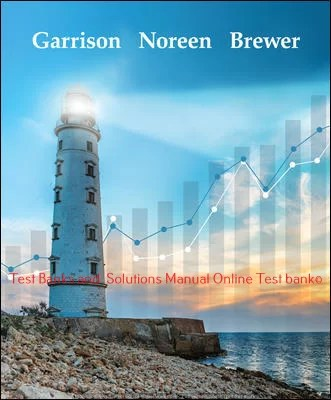 Managerial Accounting 17th Edition By Ray Garrison and Eric Noreen and Peter Brewer ©2021 Test bank and  Solutions Manual