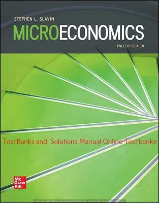 Microeconomics 12th Edition By Stephen Slavin ©2020 Test bank and  Solutions Manual