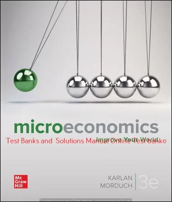 Microeconomics 3rd Edition By Dean Karlan and Jonathan Morduch ©2021 Test bank and  Solutions Manual