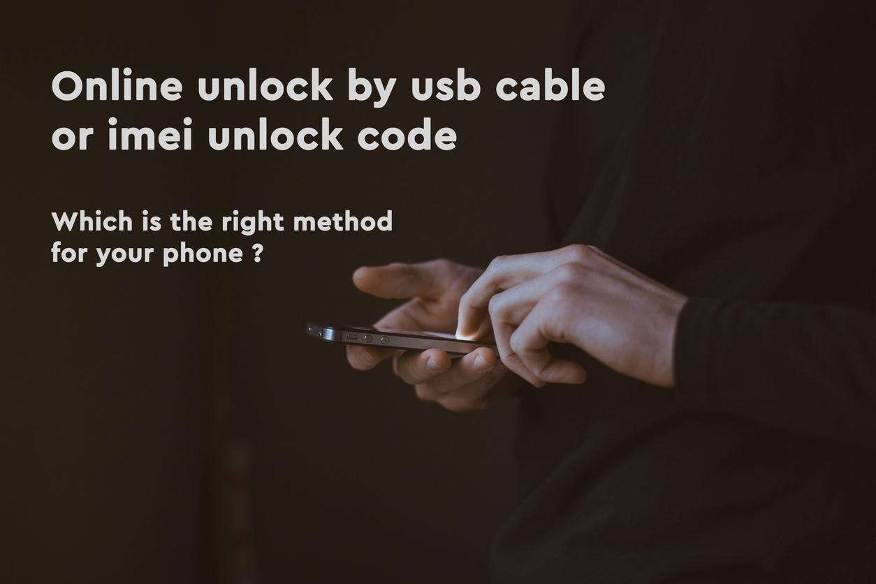 Online unlock by usb cable or IMEI unlock code -which is the right