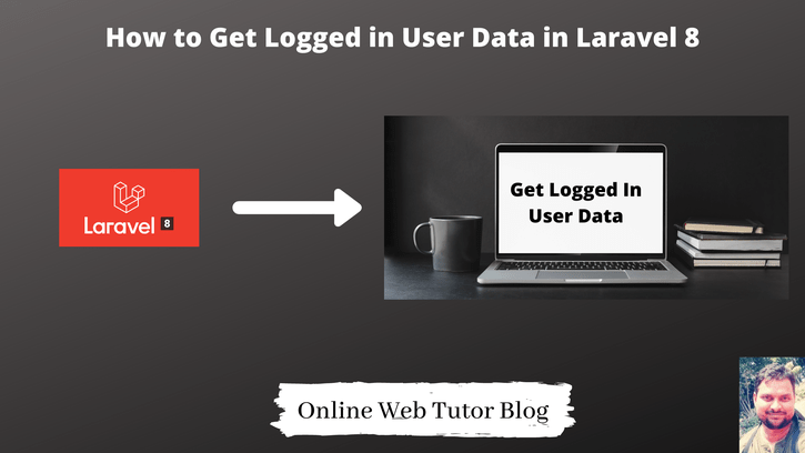 How-to-Get-Logged-in-User-Data-in-Laravel-8-Tutorial