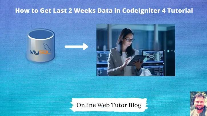 How-to-Get-Last-2-Weeks-Data-in-CodeIgniter-4-Tutorial