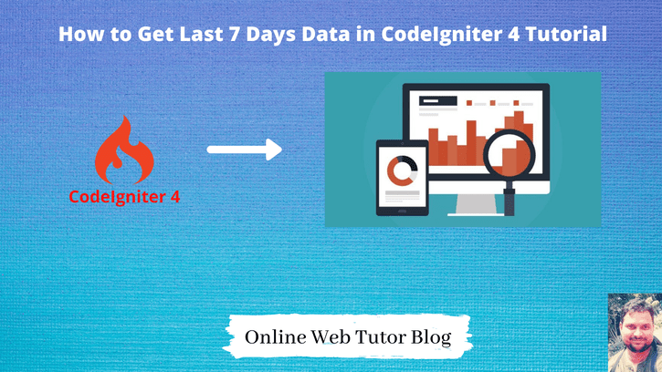 How-to-Get-Last-7-Days-Data-in-CodeIgniter-4-Tutorial