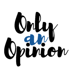 Only an Opinion