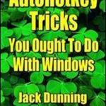 Software Book Free Download Autohotkey Tricks You Ought To Do With Windows (fourth Edition): If You Do Nothing Else With The Free Autohotkey Software, These Tips Are A Must For Windows ... (autohotkey Tips And Tricks Book 4) Written by Jack Dunning Edition 2015