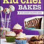 Download Free Cookbook 2017 Edition Kid Chef Bakes: The Kids Cookbook For Aspiring Bakers Written by Lisa Huff