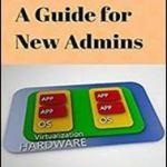 Software Guide Book for new Admins Vmware - A Guide For New Admins Written by Ronald Nutter Edition 2014