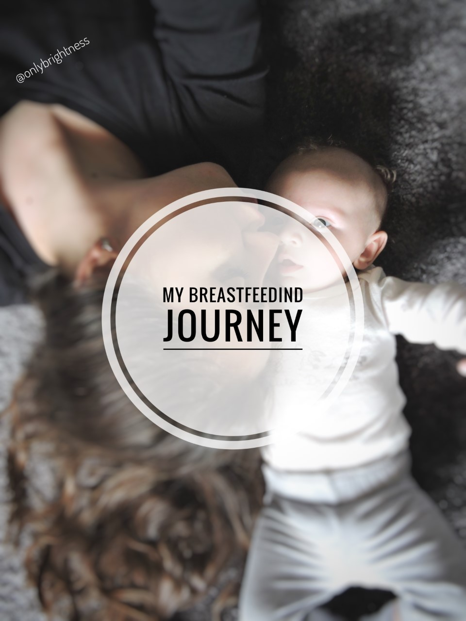 me and my girl onlybrightness - My Breastfeeding Journey - Tout sur l'allaitement de ma fille