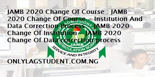 JAMB 2020 Change Of Course : JAMB 2020 Change Of Course - Institution And Data Correction Process - JAMB 2020 Change Of Institution - JAMB 2020 Change Of Data correction process