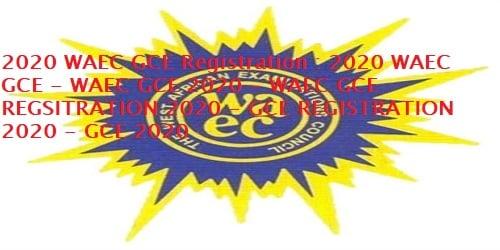 2020 WAEC GCE Registration : 2020 WAEC GCE - WAEC GCE 2020 - WAEC GCE REGSITRATION 2020 - GCE REGISTRATION 2020 - GCE 2020