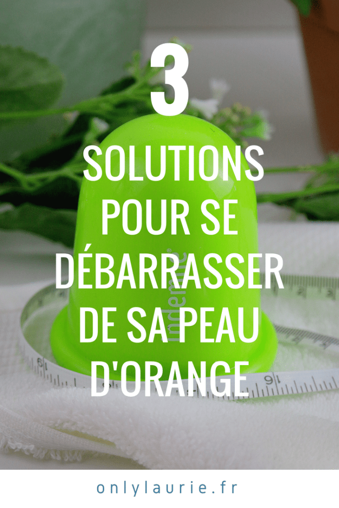 3 solutions pour se débarrasser de sa peau d'orange pinterest only laurie