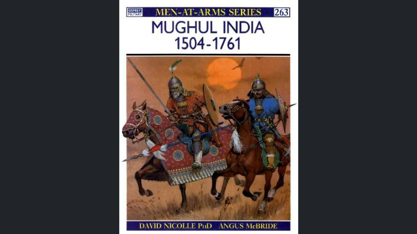 16th to 20th century Osprey – Men at Arms 263 – Mughul Iindia 1504-1761