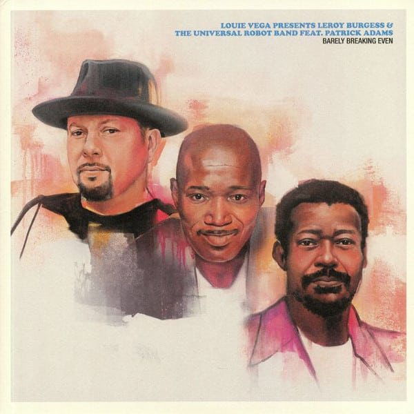 Louie Vega Presents Leroy Burgess & The Universal Robot Band Feat. Patrick Adams – Barely Breaking Even