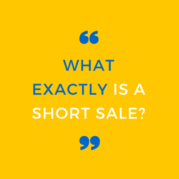 What exactly is a short sale-