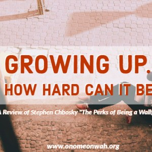 Growing Up…How hard can it be?