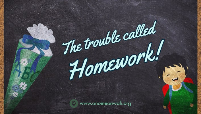 The Trouble called 'Homework'!