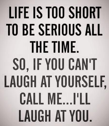 Life is to short to be serious