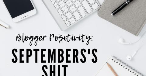Blogger positivity: September's shit