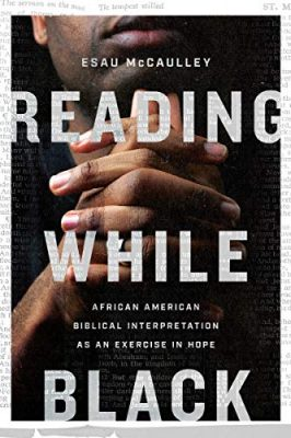 Esau McCaulley – Reading While Black