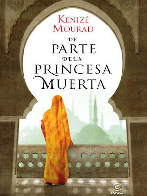 Una lectura, De parte de la Princesa Muerta, Kenizé Mourad. Ed. Espasa, 1987