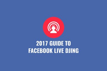 2017 Guide To Facebook Live DJing