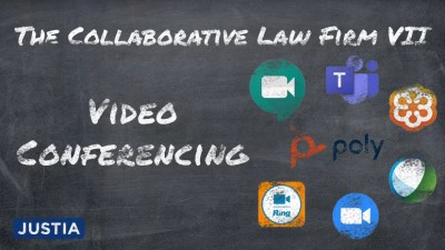The Collaborative Law Firm: Part VII -- Video Conferencing