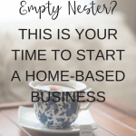 Are You An Empty Nester? Start a Home-Based Business