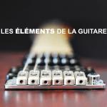 Connaître les éléments de la guitare