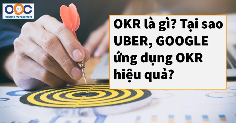 OKR là gì? Tại sao UBER, GOOGLE ứng dụng OKR hiệu quả?