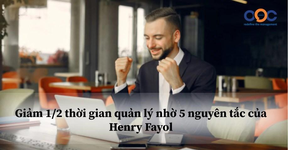 Giảm ½ thời gian quản lý nhờ 5 nguyên tắc của Henry Fayol