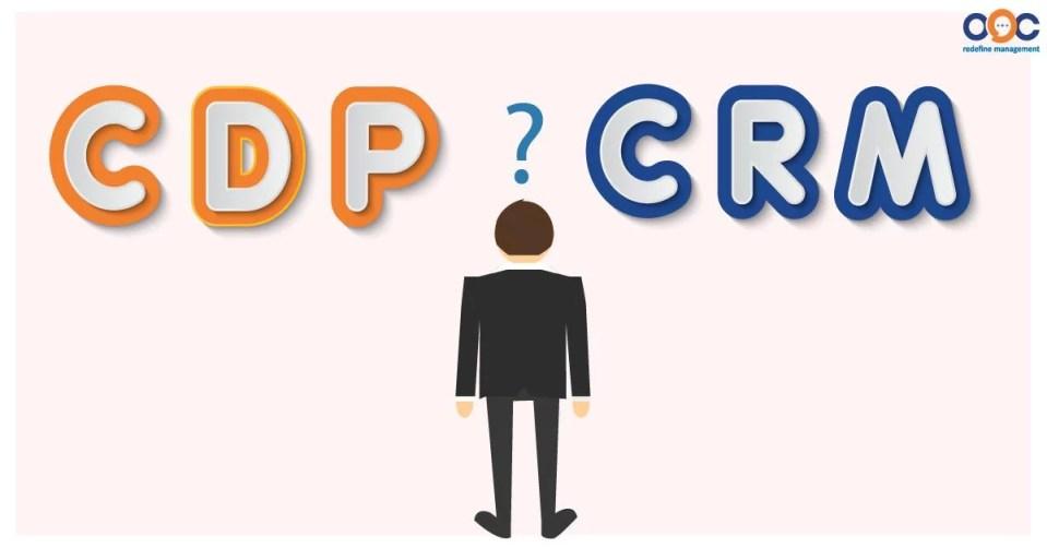 Phân biệt đơn giản dễ hiểu giữa CRM và CDP