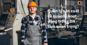 Quản lý sản xuất và quản lý hoạt động trong DN - tầm quan trọng?