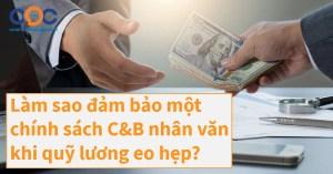 Làm sao đảm bảo một chính sách C&B nhân văn khi quỹ lương eo hẹp?