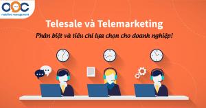 Telesale và Telemarketing: Phân biệt và tiêu chí lựa chọn cho doanh nghiệp!