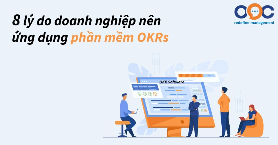 8 lý do doanh nghiệp nên ứng dụng phần mềm OKRs
