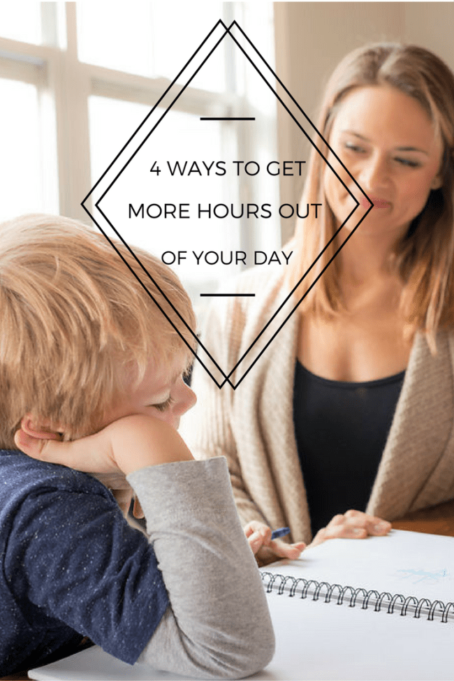 4 WAYS TO GET MORE HOURS OUT OF YOUR DAY