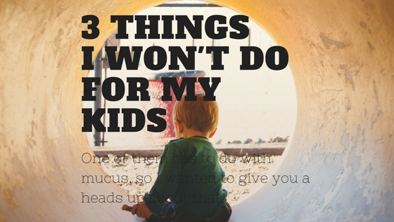 3 Things I Won't Do For My Kids